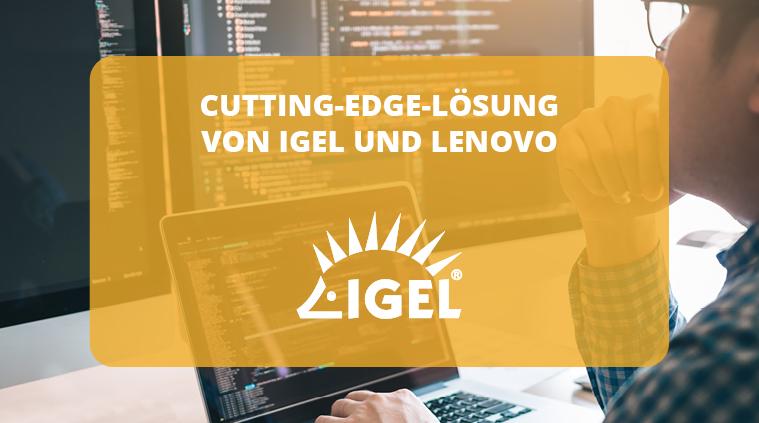 IGEL und Lenovo bieten zusammen eine neue Cutting-Edge Lösung