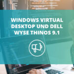 Windows Virtual desktop und Dell Wyse ThinOS 9.1