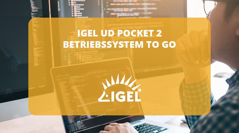 IGEL UD Pocket 2 –Betriebssystem to go