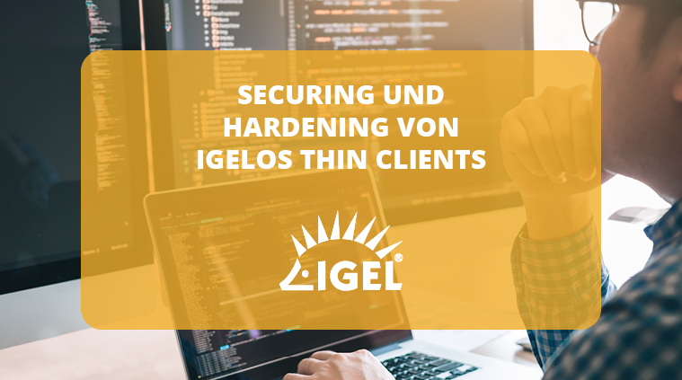 Securing und Hardening:  IgelOS Thin Clients sichern