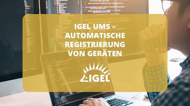 IGEL UMS – Automatische Registrierung von Geräten