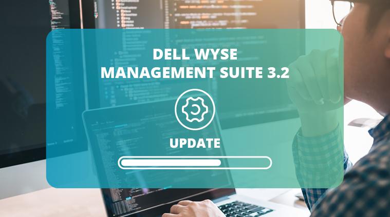 Dell Wyse Management Suite 3.2 – das neue Update